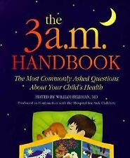 The 3 A.M. Handbook: The Most Commonly Asked Questions About Your Child's...