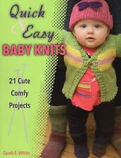 Quick & Easy Baby Knits: 21 Cute, Comfy Projects, White, Sarah E.