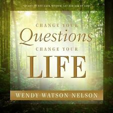 Change Your Questions: Change Your Life   - Wendy Watson Nelson  HB