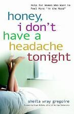Honey, I Don't Have a Headache Tonight: Help for Women Who Want to Feel More In