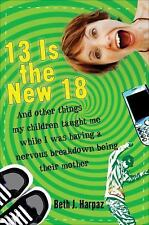 13 Is the New 18: And Other Things My Children Taught Me--While I Was Having a N