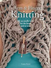 Arm and Finger Knitting : 25 Super-Quick Patterns for No-Needle Knits by Laura …