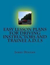 Easy Lesson Plans for Driving Instructors and Trainee A. D. I. s by James...