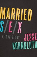Married Sex : A Love Story by Jesse Kornbluth (2015, Paperback)
