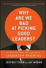 Why Are We Bad at Picking Good Leaders A Better Way to Evaluate Leadership Poten