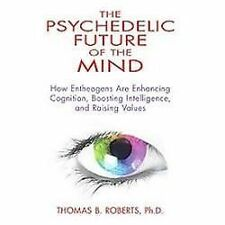 The Psychedelic Future of the Mind : How Entheogens Are Enhancing Cognition,...