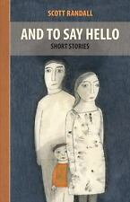 And to Say Hello: Short Stories, Randall, Scott, Good Book