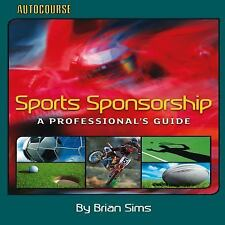 Sports Sponsorship: A Professional's Guide (Autocourse), Sims, Brian