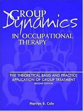 Group Dynamics in Occupational Therapy: The Theoretical Basis and Practice...