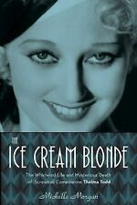 The Ice Cream Blonde : The Whirlwind Life and Mysterious Death of Screwball...