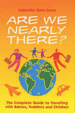 Are We Nearly There?: The Complete Guide to Travelling with Babies, Toddlers and
