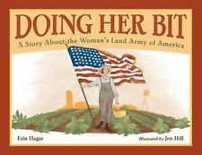 Doing Her Bit : A Story about the Women's Land Army of America by Erin Hagar...
