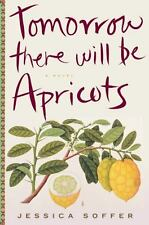 Jessica Soffer: Tomorrow There Will Be Apricots (HB/DJ, 1st Edition)