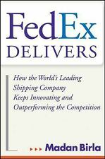 FedEx Delivers: How the World's Leading Shipping Company Keeps Innovating and Ou
