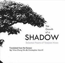 The Growth of a Shadow: Selected Poems of Taejoon Moon by Taejoon Moon...