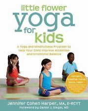 Little Flower Yoga for Kids : A Yoga and Mindfulness Program to Help Your...