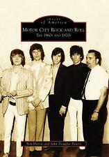 Images of America: Motor City Rock and Roll : The 1960s And 1970s by Bob...