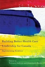 Building Better Health Care Leadership for Canada: Implementing Eviden-ExLibrary