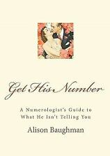 Get His Number : A Numerologist's Guide to What He Isn't Telling You by...