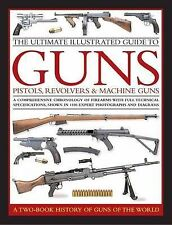 The Ultimate Illustrated Guide to Guns, Pistols, Revolvers and Machine Guns:...