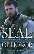 Seal of Honor: Operation Red Wings and the Life of Lt Michael P. Murphy, Usn, Mi