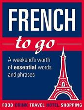 French to Go : A Weekend's Worth of Essential Words and Phrases (2014,...
