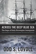 Across the Deep Blue Sea: The Saga of Early Norwegian Immigrants by Lovoll, Odd