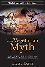 The Vegetarian Myth: Food, Justice, and Sustainability by Lierre Keith