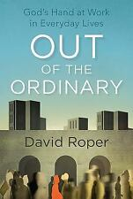 Out of the Ordinary: God's Hand at Work in Everyday Lives, Roper, David, New Boo