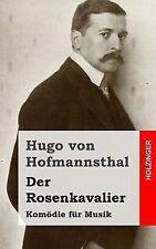 Der Rosenkavalier : Komödie Für Musik by Hugo von Hofmannsthal (2013, Paperback)
