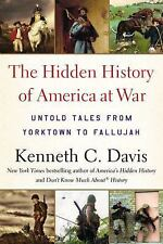 The Hidden History of America at War : Untold Tales from Yorktown to Fallujah...