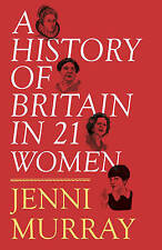 A History of Britain in 21 Women: A Personal Selection by Jenni Murray (Hardback