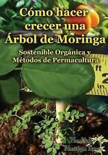 Como Hacer Crecer Una Arbol de Moringa Organica y Metodos de Permacultura (Segun