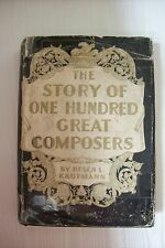 THE STORY OF ONE HUNDRED GREAT COMPOSERS ~  Helen Kaufmann 1943 First Edition