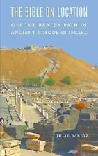 The Bible on Location : Off the Beaten Path in Ancient and Modern Israel by...