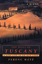 The Hills of Tuscany : A New Life in an Old Land-Ferenc Máté (1998,)