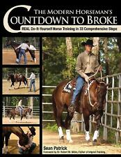 The Modern Horseman's Countdown to Broke: Real Do-It-Yourself Horse Training in