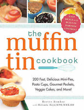 The Muffin Tin Cookbook: 200 Fast, Delicious Mini-Pies, Pasta Cups, Gourmet Pock