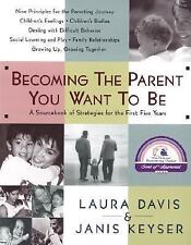 Becoming the Parent You Want To Be: A Sourcebook of Strategies for the First Fiv