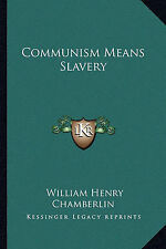 Communism Means Slavery by Chamberlin, William Henry