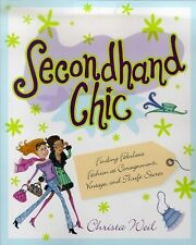 Secondhand Chic : Finding Fabulous Fashion at Consignment, Vintage, and...