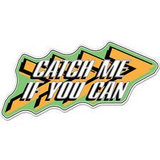 """Catch Me If You Can car bumper sticker decal 6"""" x 3"""""""