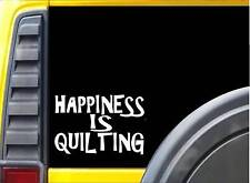 Happiness is Quilting K300 8 inch decal Quilt sticker