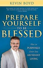 Prepare Yourself to be Blessed: How to Purposely Enter Into Abundant Living