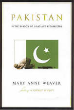 PAKISTAN: In the Shadow of JIHAD and AFGHANISTAN by Mary Anne Weaver...