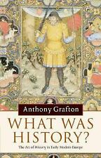 What Was History? : The Art of History in Early Modern Europe by Anthony...