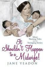 It Shouldnt Happen to a Midwife!: More Nursing Tales from the Swinging Sixties,V