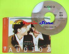 CD Singolo AUDIO2 C'ERA E NON C'E'   1996  Italy EMI MUSIC PROMO  mc dvd (S10)