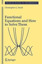 Functional Equations and How to Solve Them by Christopher G. Small (2007,...