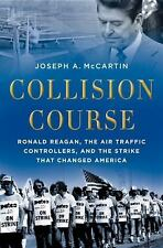Collision Course : Ronald Reagan, the Air Traffic Controllers, and the Strike...